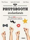 Photobooth instantanés !: Plus de 100 accessoires pour photomatons délirants