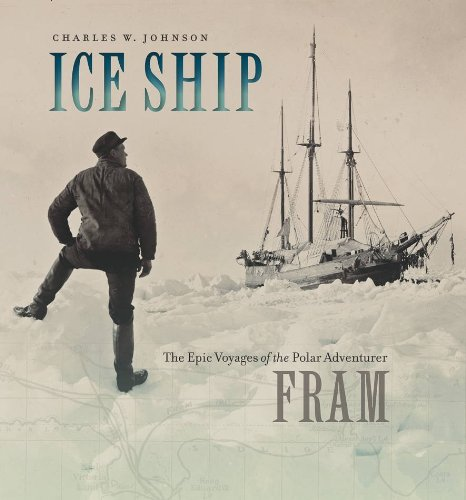 Ice Ship: The Epic Voyages of the Polar Adventurer Fram ()
