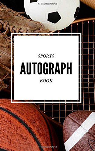 Sports Autograph Book: Signature Book [Get it signed by Athletes] - 50 sheets - Baseball, Basketball, Football, Soccer, Golf, Hockey, Olympics, ANY SPORT (5 x 8 inches) Soccer Basketball Baseball Golf Football