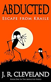 Abducted: Escape From Kraile (Abducted Series Book 1) by [Cleveland, J. R.]