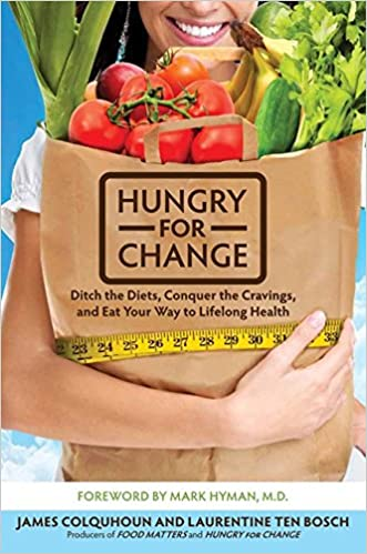 Hungry for change ditch the diets conquer the cravings and eat conquer the cravings and eat your way to lifelong health james colquhoun laurentine ten bosch mark hyman 9780062220844 amazon books forumfinder