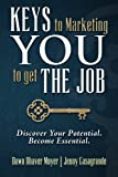 KEYS to Marketing YOU to get THE JOB: Discover Your Potential.  Become Essential. (Volume 1)