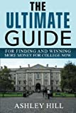 The Ultimate Guide for Finding and Winning More Money for College Now