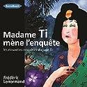 Madame Ti mène l'enquête(Les nouvelles enquêtes du juge Ti 5) | Livre audio Auteur(s) : Frédéric Lenormand Narrateur(s) : Emmanuelle Cazal