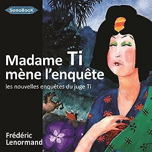 Madame Ti mène l'enquête(Les nouvelles enquêtes du juge Ti 5) | Livre audio