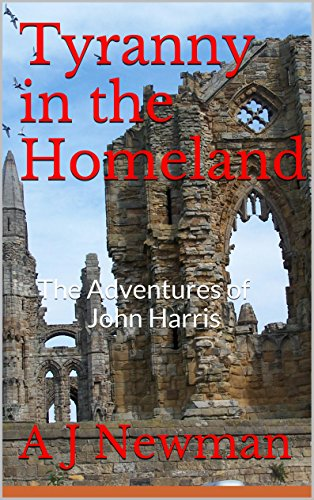 Tyranny in the Homeland: Post Apocalyptic Survival Fiction (The Adventures of John Harris Book 3) by [Newman, A J]