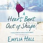 A Heart Bent Out of Shape | Emylia Hall