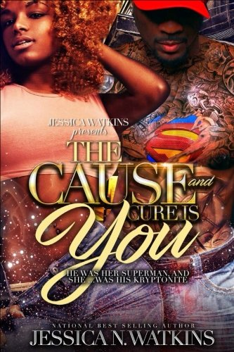 The Cause and Cure Is You: He Was Her Superman, and She... Was His Kryptonite by CreateSpace Independent Publishing Platform