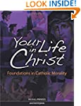 Your Life in Christ: Foundations of C...