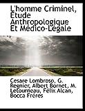L'Homme Criminel, Etude Anthropologique Et Medico-Legale