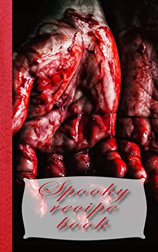 Spooky recipe book: Bloodied hand Recipe Book for halloween - Cookbook Journal of your all hallows eve food experiments -