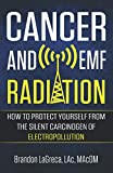 Cancer and EMF Radiation: How to Protect Yourself from the Silent Carcinogen of Electropollution