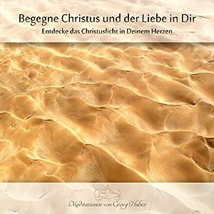Begegne Christus und der Liebe in Dir Hörbuch