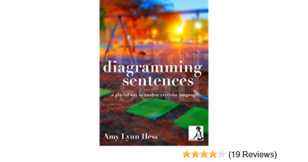 Diagramming sentences a playful way to analyze everyday language diagramming sentences a playful way to analyze everyday language kindle edition by amy lynn hess reference kindle ebooks amazon fandeluxe Images