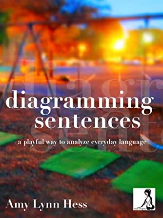 Diagramming Sentences: A Playful Way to Analyze Everyday Language ...