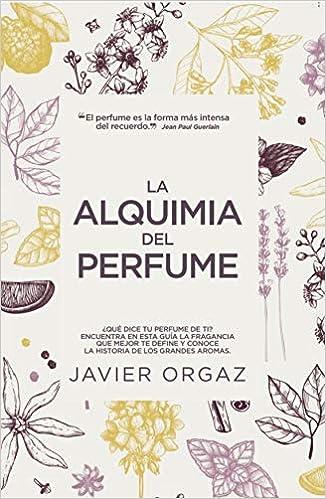 La Alquimia Del perfume de Javier Orgaz