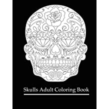 Skulls Adult Coloring Book: Coloring Books For Grown-Ups: Dia De Los Muertos