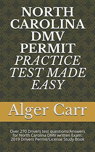 NORTH CAROLINA DMV PERMIT PRACTICE TEST MADE EASY: Over 270 Drivers test questions/Answers for North Carolina DMV written Exam: 2019 Drivers Permit/License Study Book