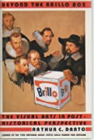 Beyond the Brillo Box: The Visual Arts in Post-Historical Perspective