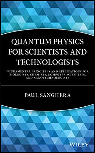 Amazon Com Quantum Physics For Scientists And Technologists Fundamental Principles And Applications For Biologists Chemists Computer Scientists And Nanotechnologists Ebook Sanghera Paul Kindle Store