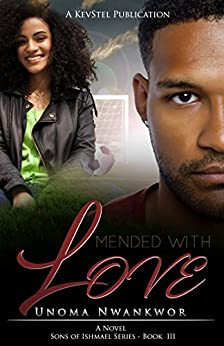 Mended With Love (Sons of Ishmael Book 3) by [Nwankwor, Unoma]