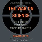 The War on Science: Who's Waging It, Why It Matters, What We Can Do About It | Shawn Lawrence Otto