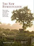 The New Homesteader: How to create a self-sufficient home farm, grow your own produce and raise livestock