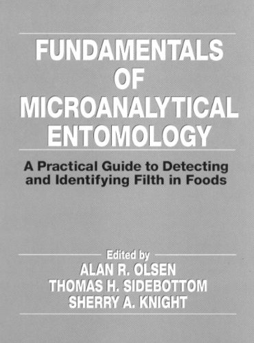 Fundamentals of Microanalytical Entomology: A Practical Guide to Detecting and Identifying Filth in Foods Alan Olsen