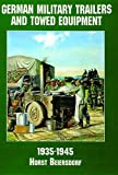 German Military Trailers and Towed Equipment in World War II, 1935-1945, Horst Beiersdorf, 0887407579
