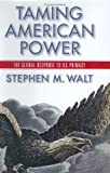 Taming American Power, Stephen M. Walt, 0393052036