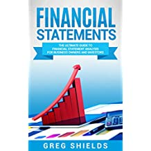 Financial Statements: The Ultimate Guide to Financial Statements Analysis for Business Owners and Investors