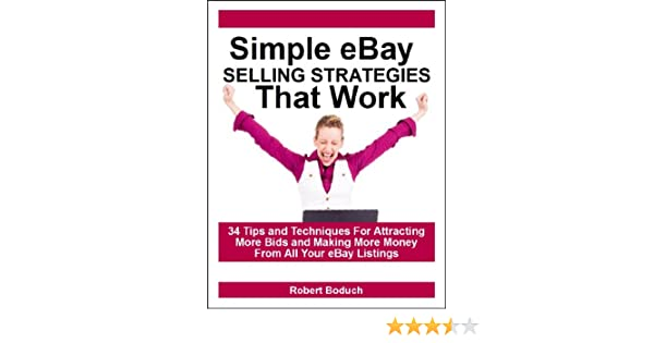 Amazon Com Simple Ebay Selling Strategies That Work 34 Tips And Techniques For Attracting More Bids And Making More Money From All Your Ebay Listings Ebook Boduch Robert Kindle Store