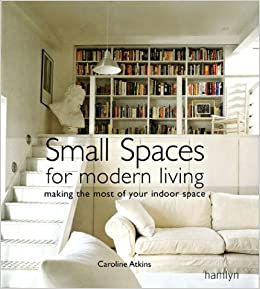 Small Spaces For Modern Living Making The Most Of Your Indoor Space
