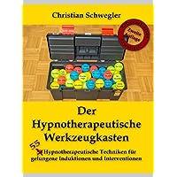 Der Hypnotherapeutische Werkzeugkasten: 50 Hypnotherapeutische Techniken für gelungene Induktionen und Interventionen