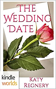 Four Weddings and a Fiasco: The Wedding Date (Kindle Worlds Novella) by [Regnery, Katy]