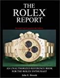 The Rolex Report: An Unauthorized Reference Book For The Rolex Enthusiast
