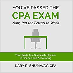 You've Passed the CPA Exam: Your Guide to a Successful Career in Finance and Accounting