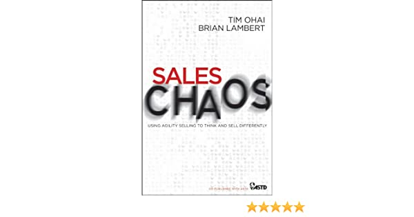 Sales Chaos: Using Agility Selling to Think and Sell Differently