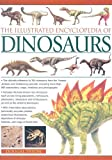 The Illustrated Encyclopedia of Dinosaurs: The Ultimate Reference to 355 Dinosaurs from the Triassic, Jurassic and Cretaceous Eras with More Than 900 Illustrations (Illustrated Encyclopedia of...)