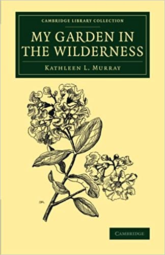 Book My Garden in the Wilderness (Cambridge Library Collection - Botany and Horticulture)