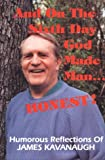 And on the Sixth Day, God Created Man... Honest, James Kavanaugh, 1878995227