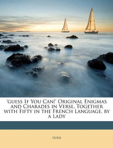 'guess If You Can!' Original Enigmas and Charades in Verse. Together with Fifty in the French Language. by a Lady pdf epub