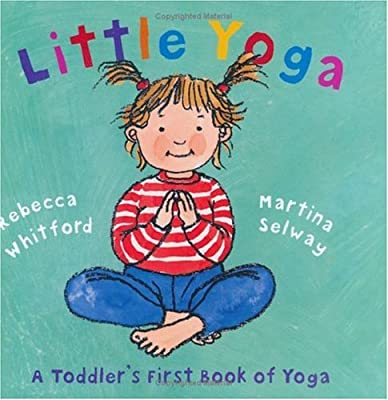 Little Yoga A Toddlers First Book Of Yoga by Henry Holt and Co. (BYR)