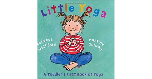 Amazon.com: Little Yoga: A Toddlers First Book of Yoga ...