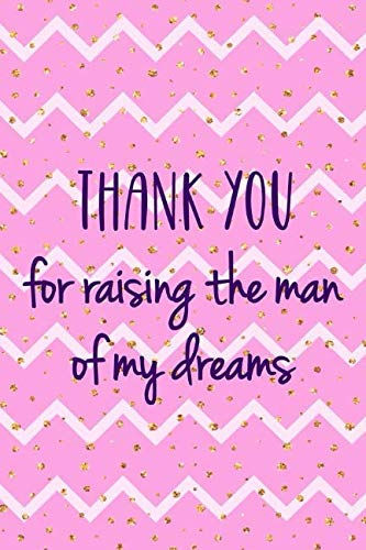 Thank You For Raising The Man Of My Dreams: Blank Lined Notebook Journal Diary Composition Notepad 120 Pages 6x9 Paperback ( Mother In Law ) Dots