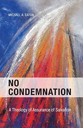 no condemnation a theology of assurance of salvation kindle edition by michael a eaton dr. Black Bedroom Furniture Sets. Home Design Ideas