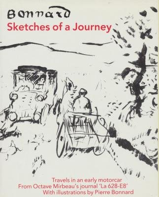 "Sketches of a Journey: Travels in an Early Motorcar: From Octave Mirbeau's Journal ""La 628-E8"" with Illustrations, Mirbeau, Octave; Bonnard, Pierre"