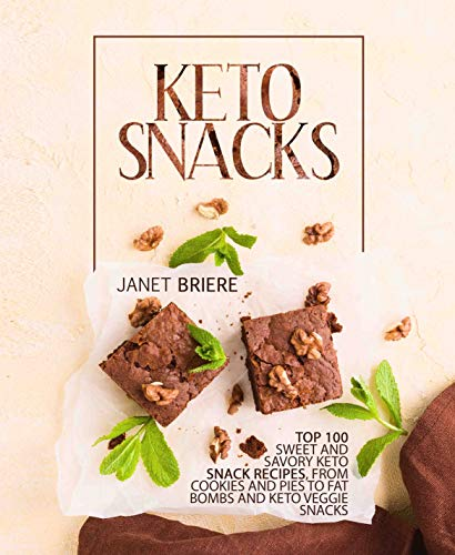 Keto Snacks: Top 100 Sweet and Savory Keto Snack Recipes, from Cookies and Pies to Fat Bombs and Keto Veggie Snacks by Janet Briere