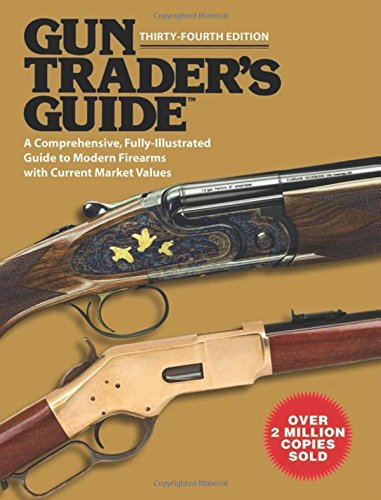 Gun Trader's Guide, Thirty-Fourth Edition: A Comprehensive, Fully-Illustrated Guide to Modern Firearms with Current Market Values