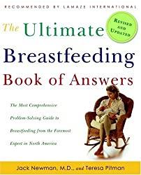 The Ultimate Breastfeeding Book of Answers: The Most Comprehensive Problem-Solving Guide to Breastfeeding from the Foremost Expert in North America, Revised & Updated Edition